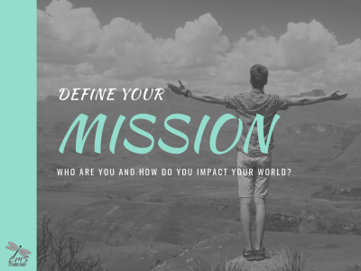 DEFINE YOUR MISSION Personal Mission Statement Example